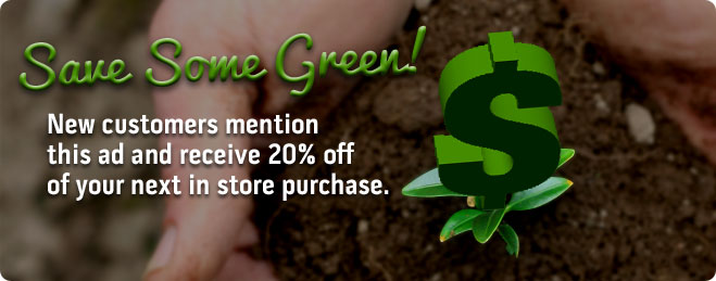 Save some green! New customers mention this ad and receive 20% off your next in-store purchase